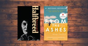 Halfbreed (Maria Campbell); From the Ashes (Jesse Thistle)